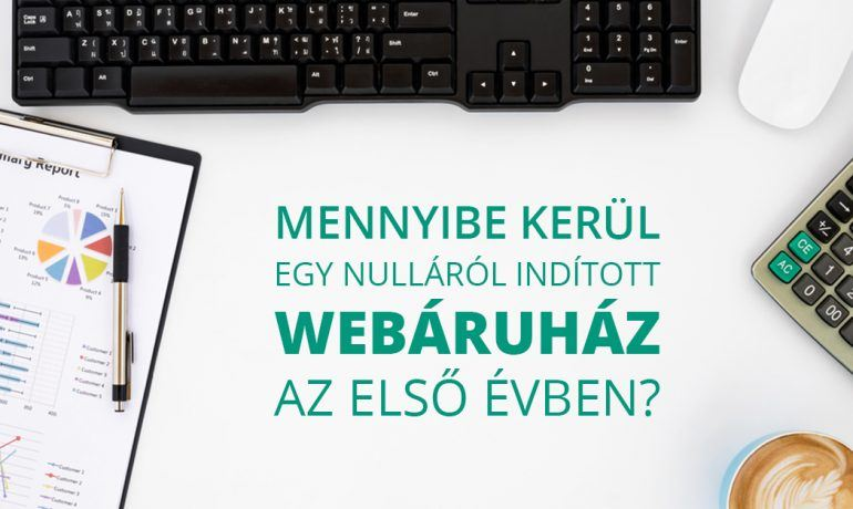 Mennyibe kerül egy nulláról indított webáruház az első évben?