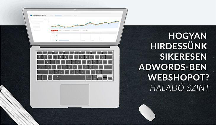 Hogyan hirdessünk sikeresen AdWords-ben webshopot? - Haladó szint