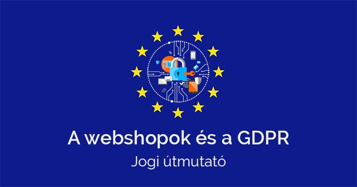 A webshopok és a GDPR - Jogi útmutató