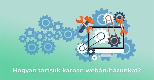 Webáruház karbantartás az alapoktól