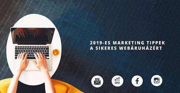 2019-es marketing tippek a sikeres webáruházért