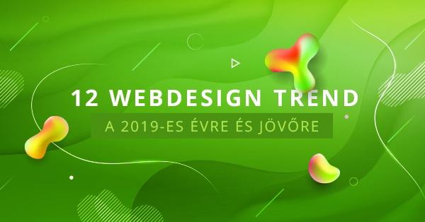 12 webdesign trend a 2019-es évre és jövőre [VENDÉGCIKK]