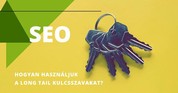 Hogyan használjuk a long tail kulcsszavakat a SEO stratégiánkban?