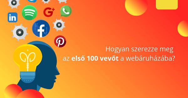 Hogyan szerezze meg az első 100 vevőt a webáruházába?
