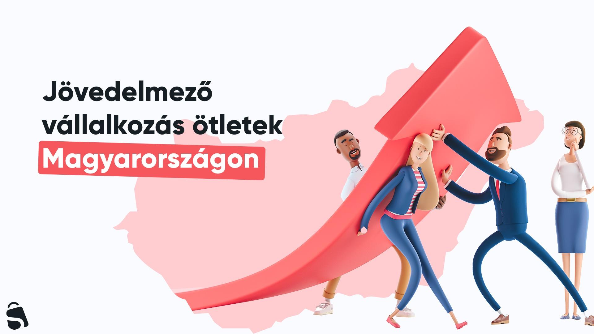 Jövedelmező vállalkozás ötletek Magyarországon
