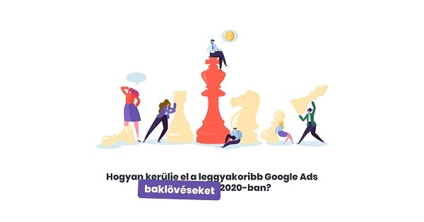 Hogyan kerülje el a leggyakoribb Google Ads baklövéseket 2020-ban?