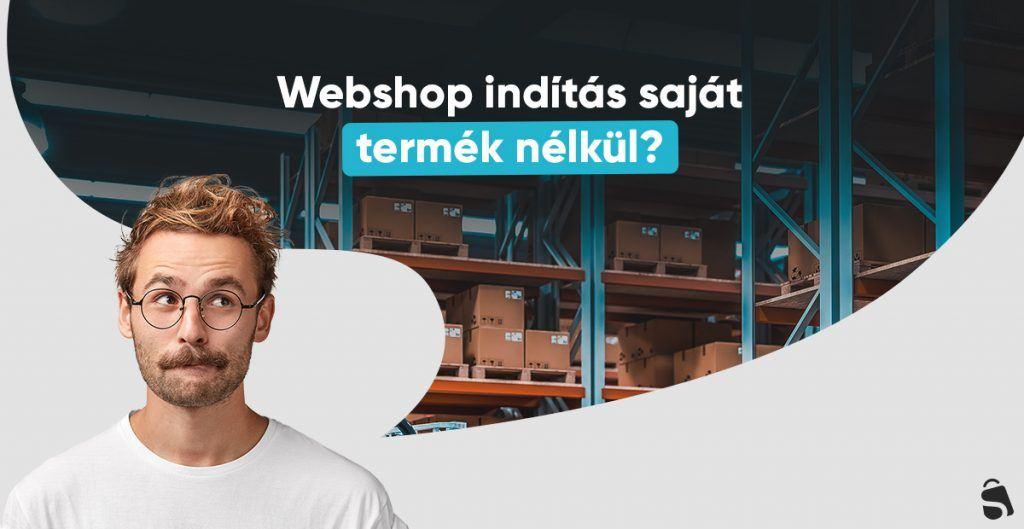 Webshop indítás saját termék nélkül, dropshipping