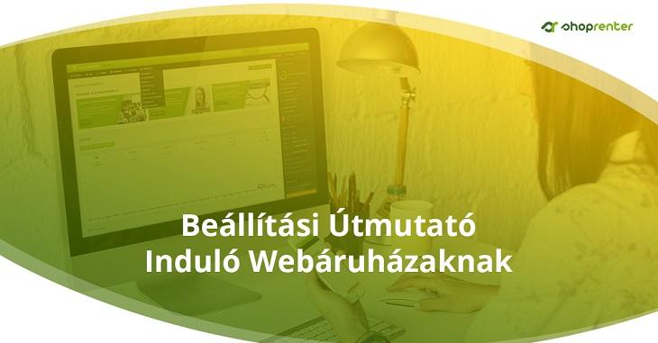 Beállítási útmutató induló webáruházának - Így kezdjük el boltunk beállítását